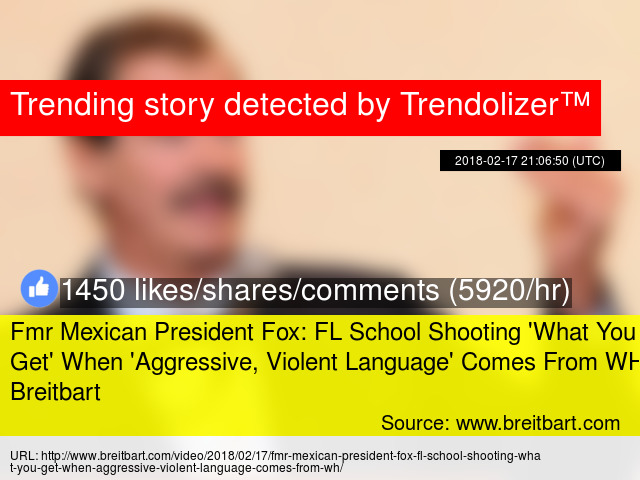 Fmr Mexican President Fox FL School Shooting What You